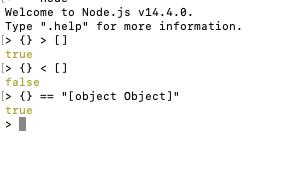 """{} > [] // true; > {} < [] // false; {} == """"[object Object]"""" // true"""