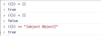 """({}) > [] // true; ({}) < [] // false; ({}) == """"[object Object]"""" // true"""