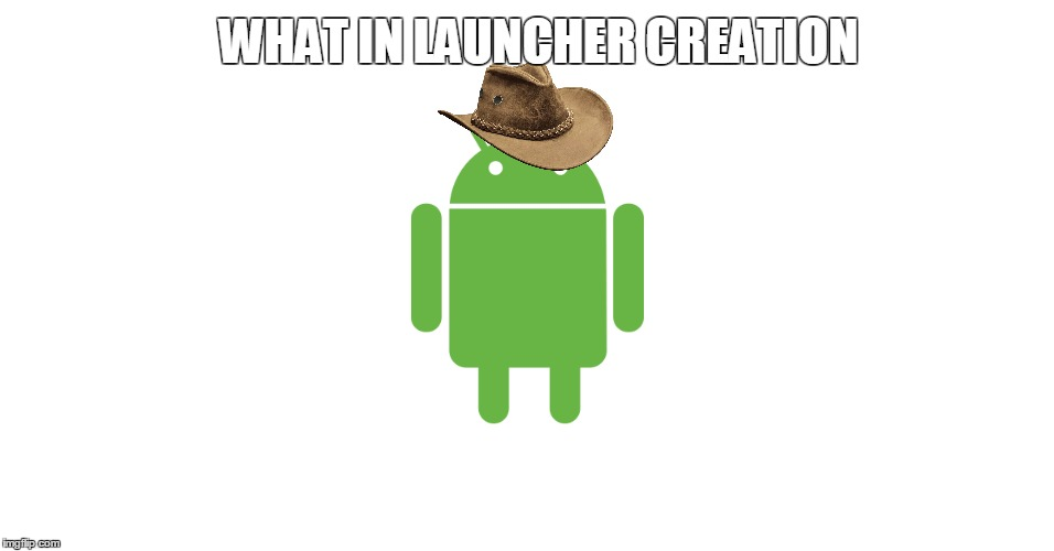 What in launcher creation?
