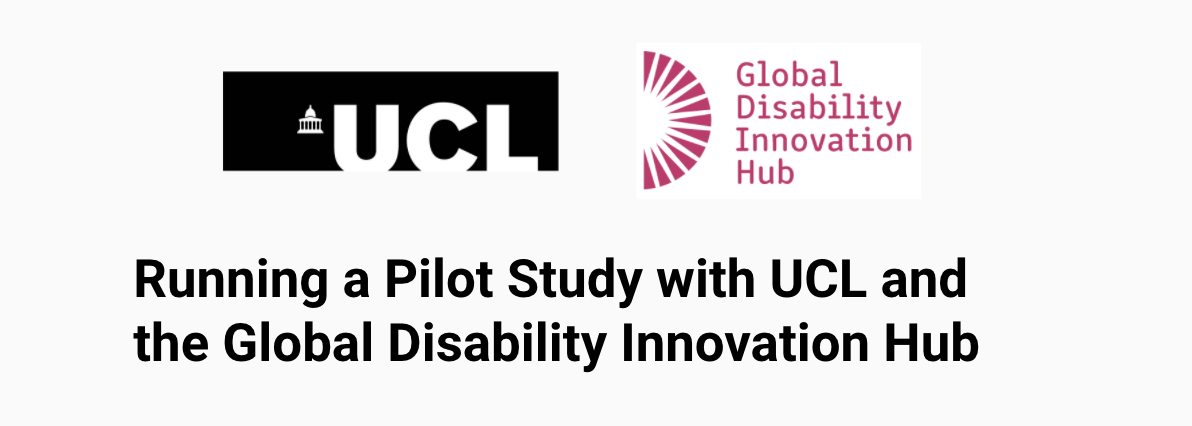 we are running a pilot study with UCL and the Global Disability Innovation Hub