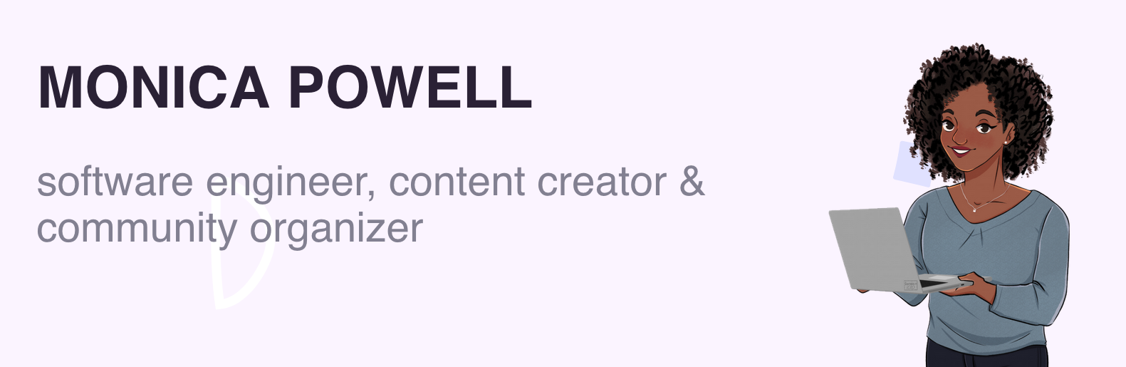 banner that says Monica Powell - software engineer, content creator and community organizer alongside a cartoon illustration of Monica