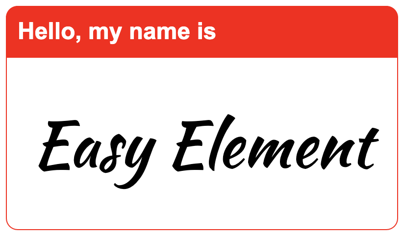 Hello, my name is Easy Element name-tag