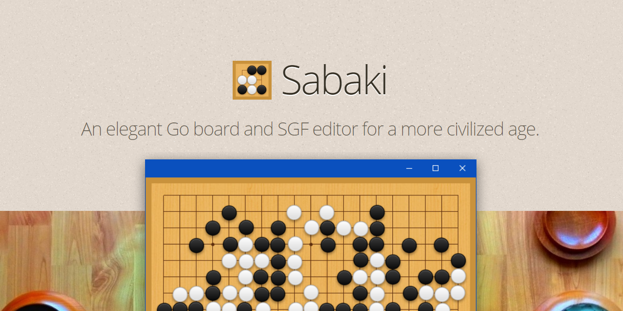 Sabaki: An elegant Go/Baduk/Weiqi board and SGF editor for a more civilized age.