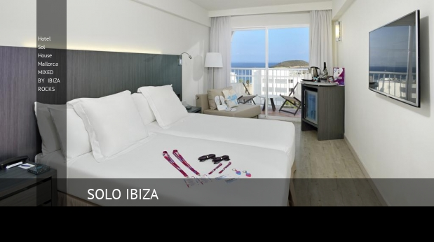 Hotel Sol House Mallorca MIXED BY IBIZA ROCKS barato