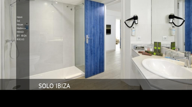Hotel Sol House Mallorca MIXED BY IBIZA ROCKS baratos