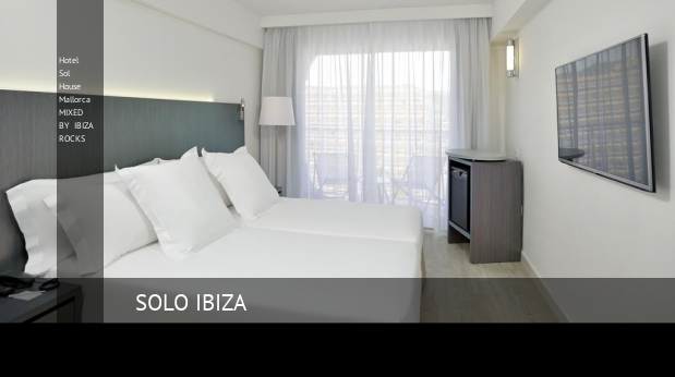 Hotel Sol House Mallorca MIXED BY IBIZA ROCKS reverva