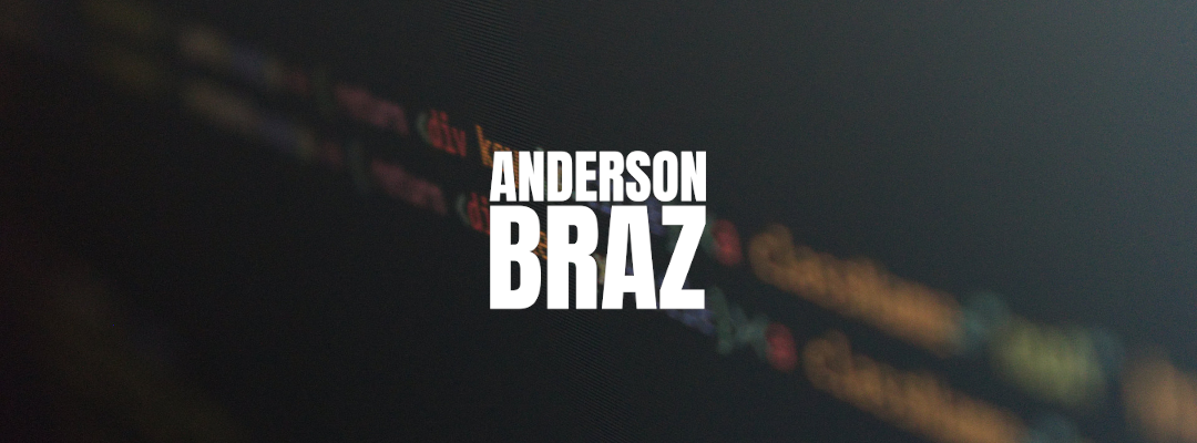 banner says Anderson Braz love write code and build solutions