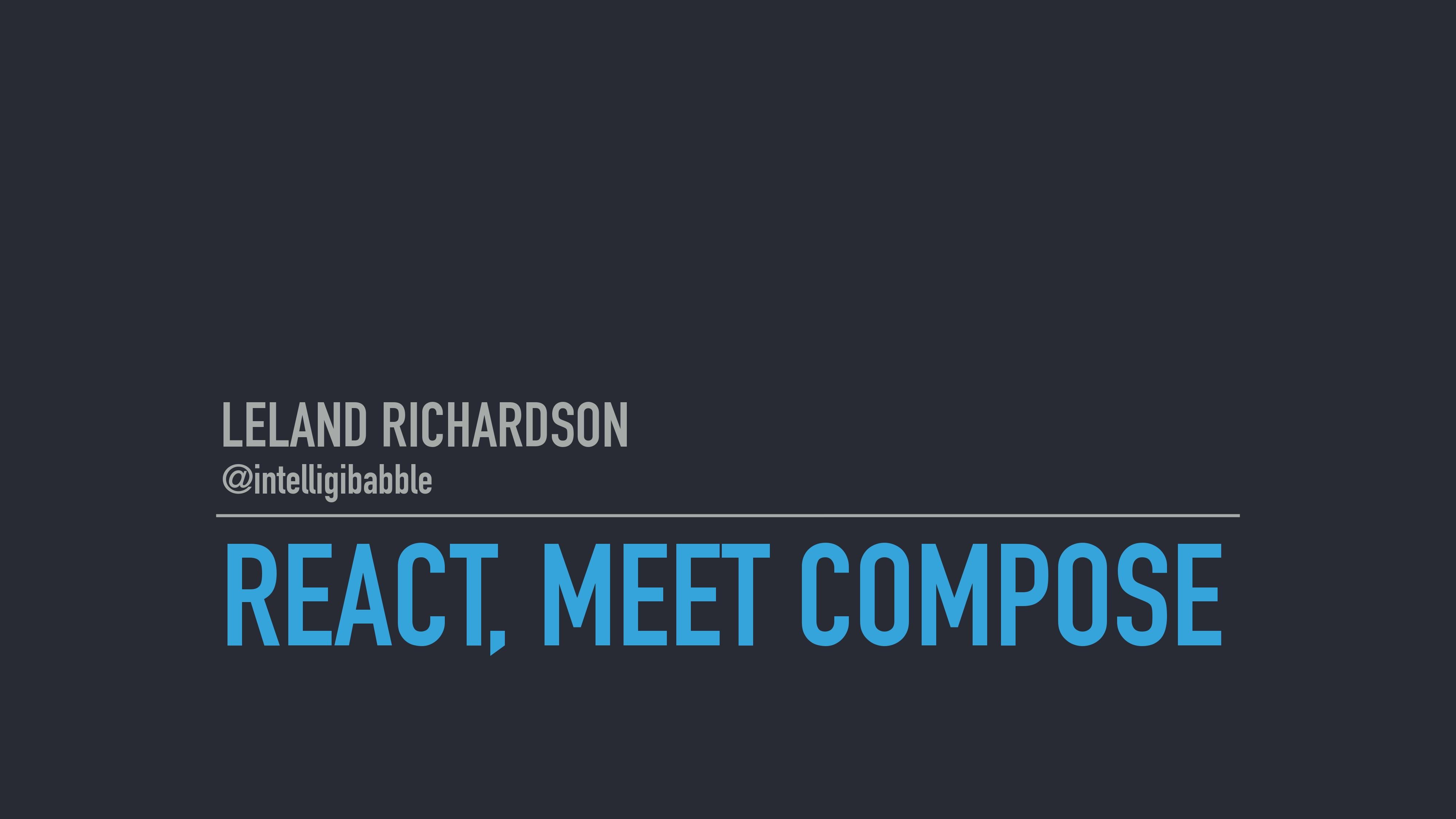 React, Meet Compose by Leland Richardson