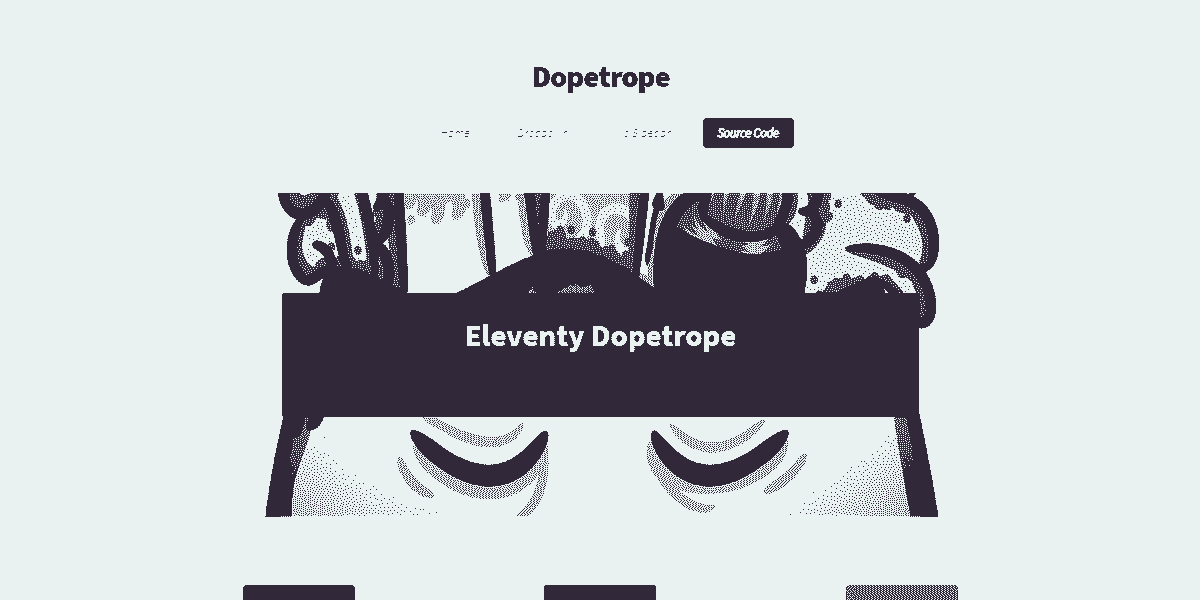 Static Site Eleventy Dopetrope - Static Site prototyped in Eleventy SSG.