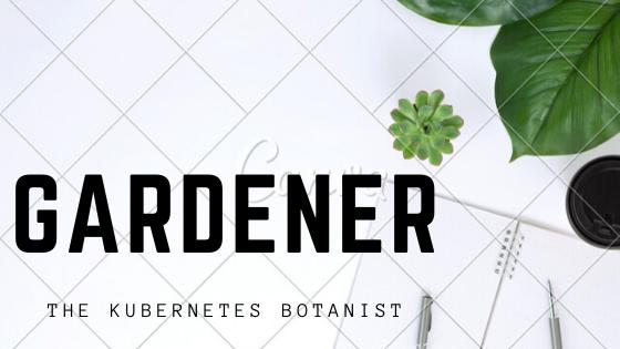 Gardener- The Kubernetes Botanist