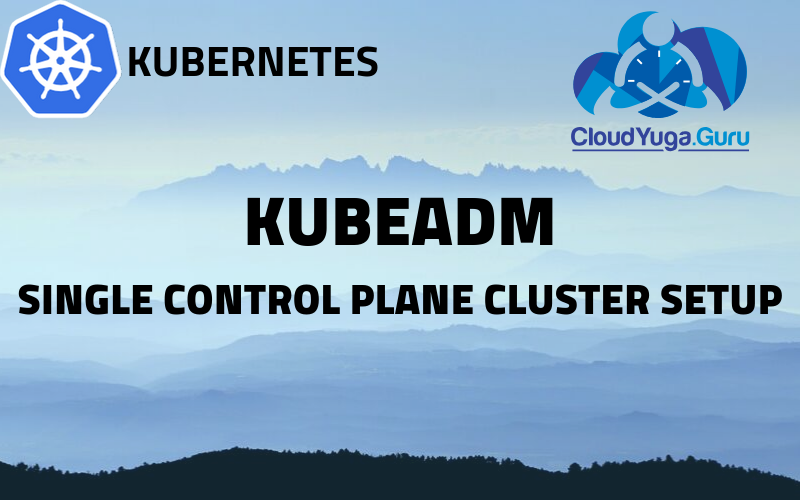 Single Control Plane Cluster Setup using Kubeadm