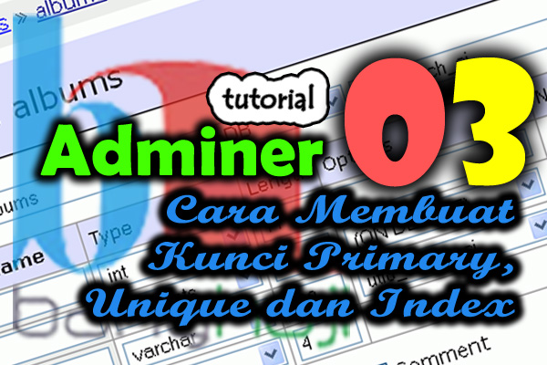 Cara Membuat Kunci Primary, Unique dan Index Menggunakan Adminer (Video 03)
