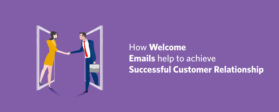 How Welcome Emails help to achieve Successful Customer Relationship