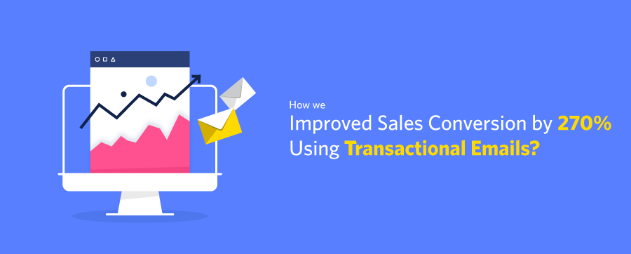 How we improved sales conversion by 270% using Transactional Emails?