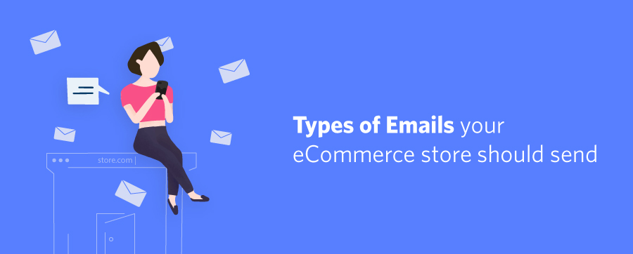 Types of Emails your eCommerce store should send