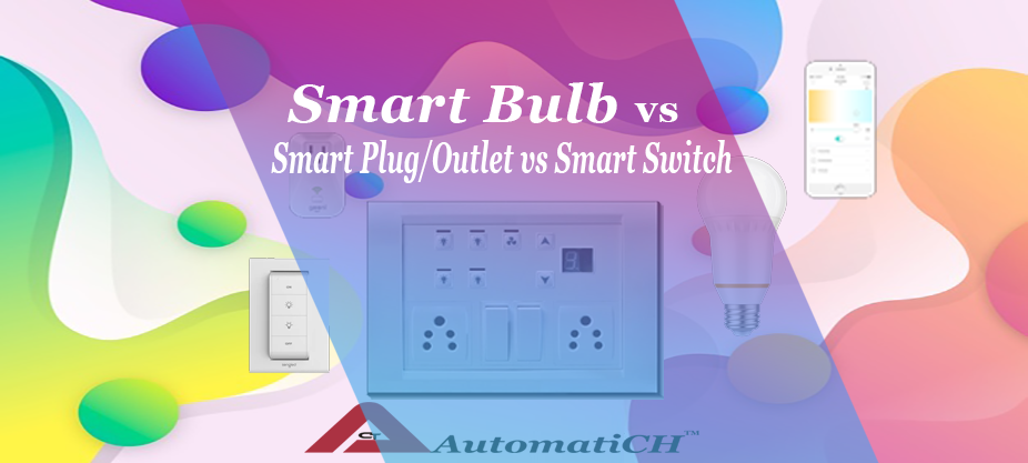 Smart Bulb vs Smart Plug/Outlet vs Smart Switch: Which One Is Right For You?