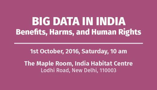 Workshop on Big Data in India: Benefits, Harms, and Human Rights (Delhi, October 01).