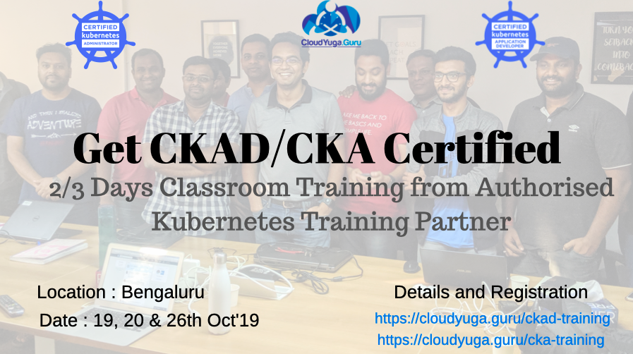 CKA and CKAD Classroom Training in Bengaluru - Oct'19