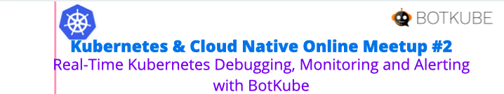 Kubernetes & Cloud Native Online Meetup  #2
