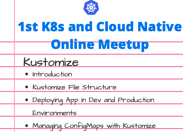 Kubernetes & Cloud Native Online Meetup - Kustomize