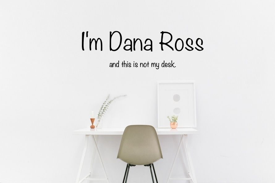 Picture of a very clean and tidy desk in a white room. Text reads I'm Dana Ross and this is not my desk.