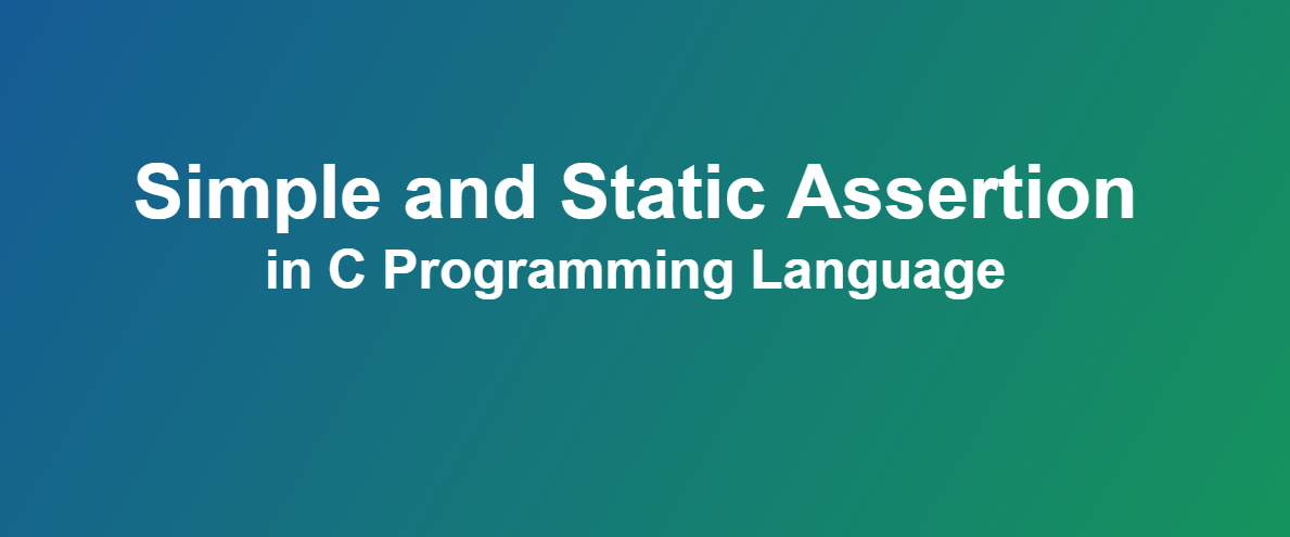 Simple and Static Assertion (assert) in C Programming Language