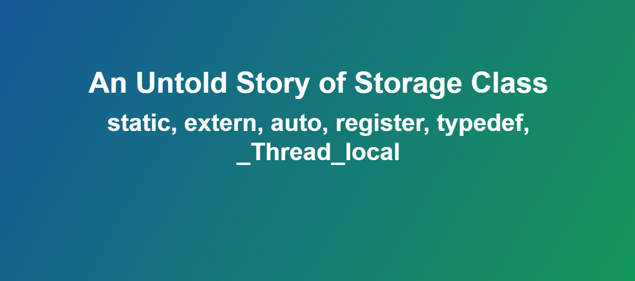 An Untold Story of Storage Class in C Programming Language