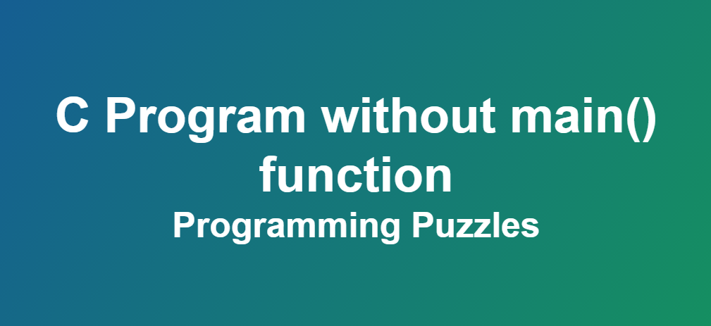 C Program without main() function - Programming Puzzles