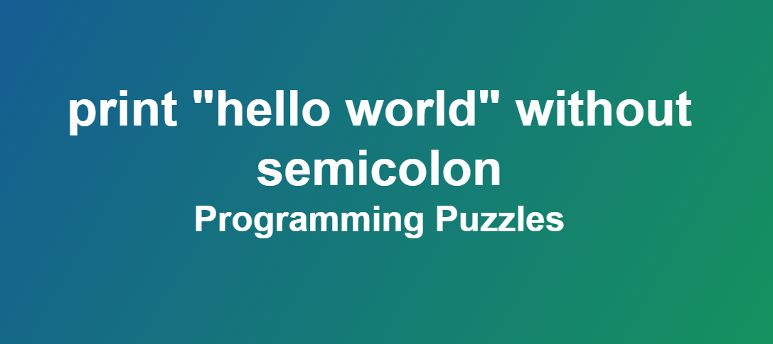"C Program to print ""hello world"" without semicolon - Programming Puzzles"