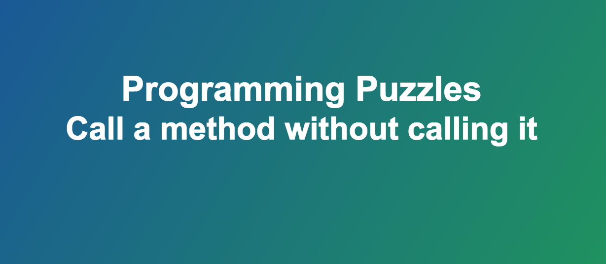 Call a method without calling it -Programming Puzzles