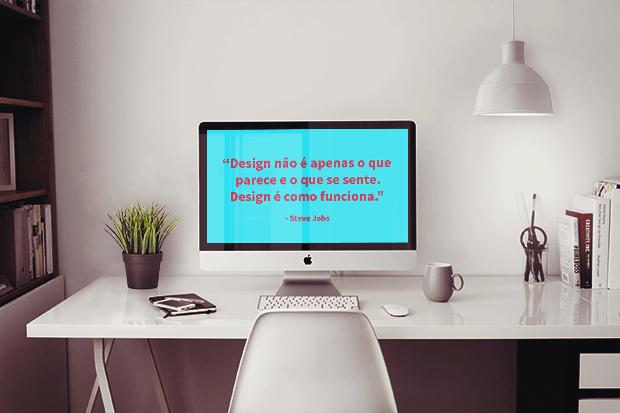Design não é apenas o que parece e o que se sente. Design é como funciona - Steve Jobs