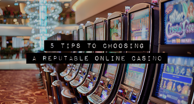 5 Tips to Choosing a Reputable Online Casino