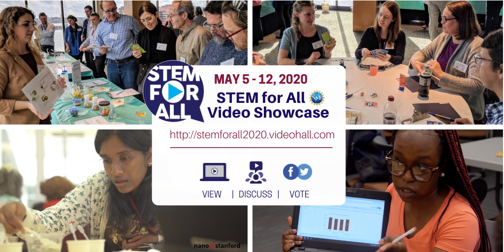 May 5-12, 2020 STEM for All Video Showcase - View, Discuss, Vote