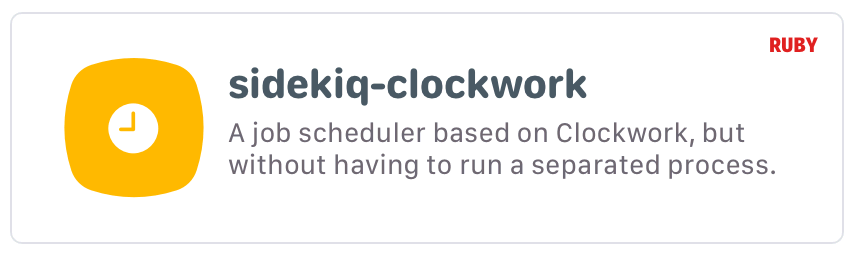 sidekiq-clockwork: A simplistic implementation of a job scheduler based on Clockwork, but without having to run a separated process.