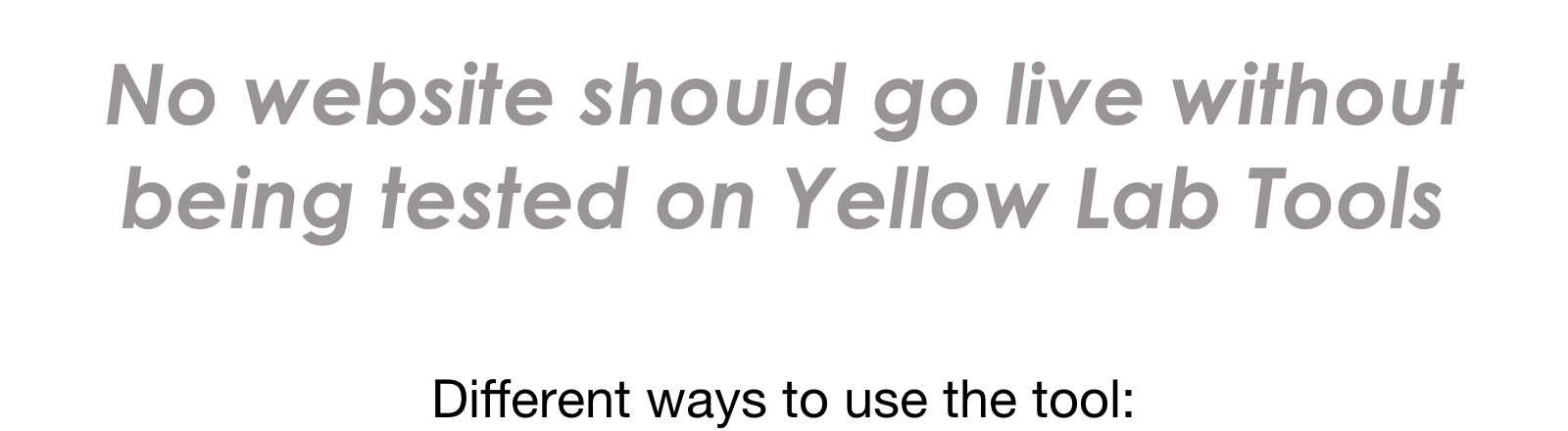 No website should go live without being tested with Yellow Lab Tools