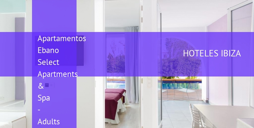 Apartamentos Ebano Select Apartments & Spa - Solo Adultos reservas
