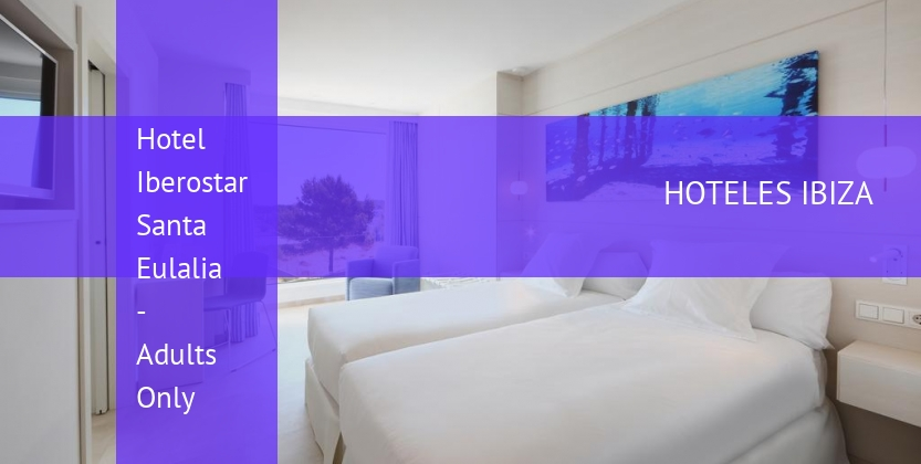 Hotel Iberostar Santa Eulalia - Adults Only baratos