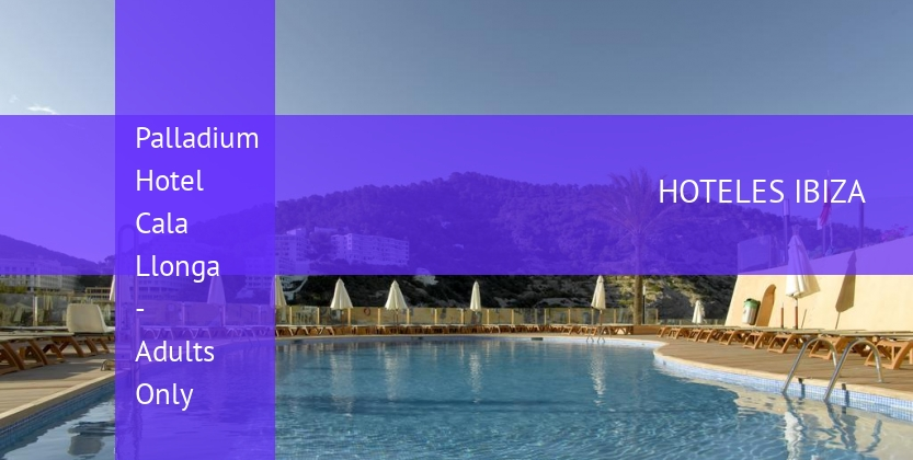 Palladium Hotel Cala Llonga - Adults Only barato