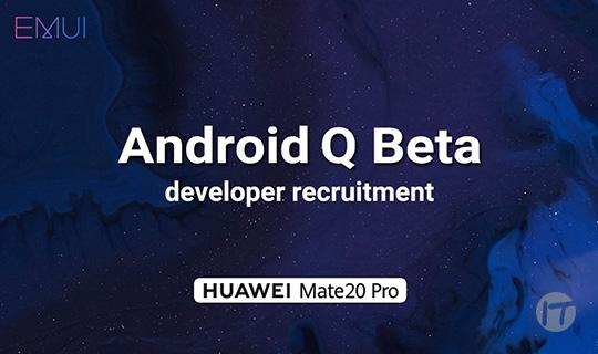 Huawei abre inscripciones para que los desarrolladores puedan probar la beta de Android Q