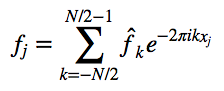 $f_j = \sum_{k=-N/2}^{N/2-1} \hat{f}_k e^{-2\pi i k x_j}$