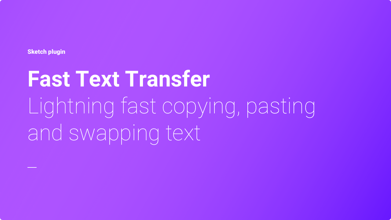 Fast Text Transfer