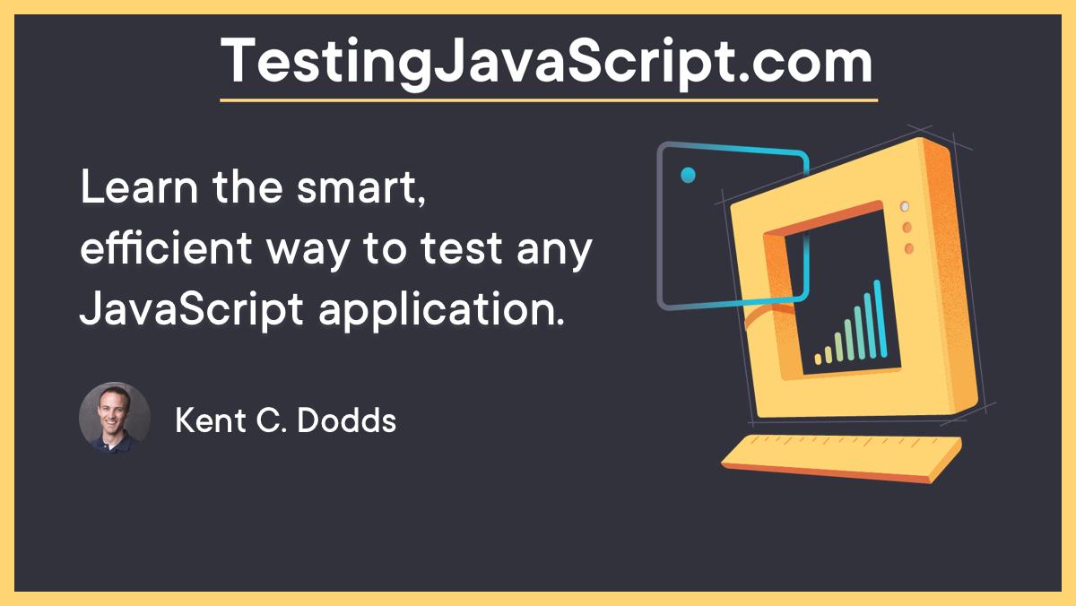 TestingJavaScript.com Learn the smart, efficient way to test any JavaScript application.