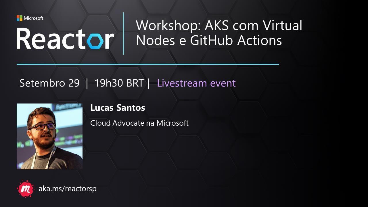 Microsoft Reactor: Workshop de AKS com Virtual Nodes e AKS Com GitHub Actions