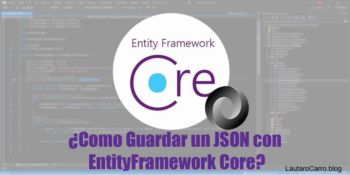 ¿Cómo guardar un JSON con EntityFramework Core?