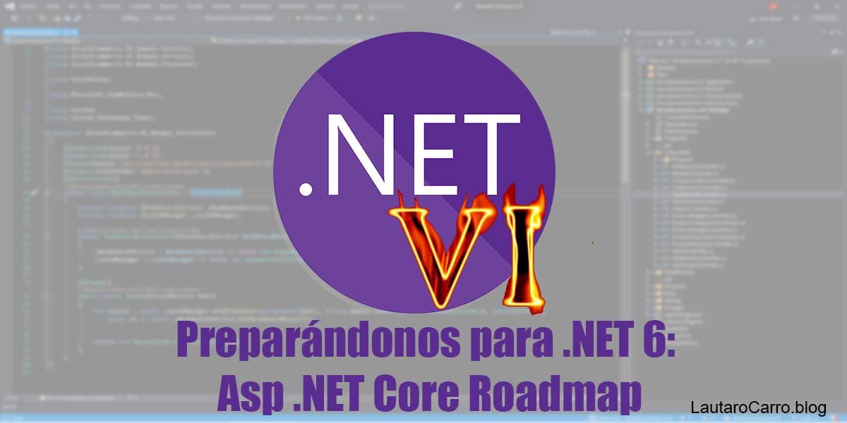 Preparándonos para .NET 6: Asp NET Core Roadmap
