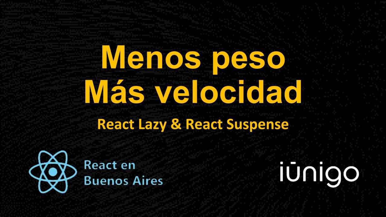 Menos Peso, Más Velocidad (React Lazy & React Suspense) – Iúnigo