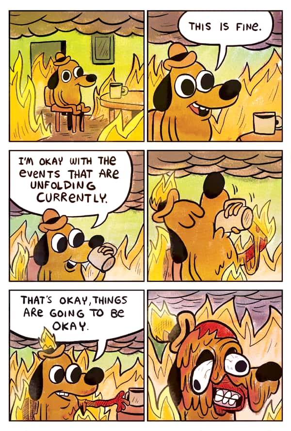 this is fine meme of dog sitting in a burning house sipping coffee