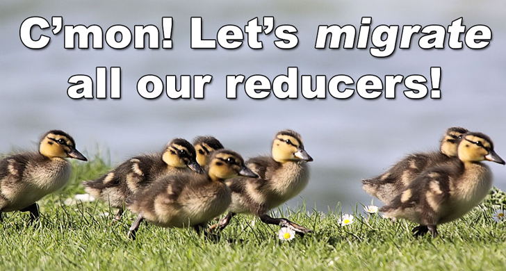 C'mon! Let's migrate all our reducers!