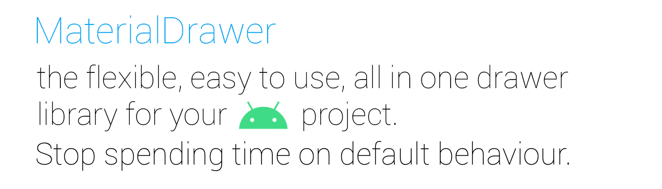 MaterialDrawer the flexible, easy to use, all in one drawer library for your android project.