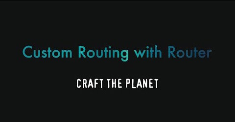 Custom Routing with Router, Craft The Planet